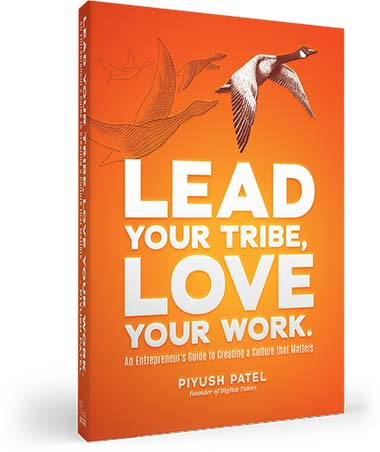 Lead Your Tribe, Love Your Work by Piyush Patel